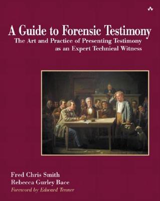 A Guide to Forensic Testimony By Smith, Fred Chris/ Bace, Rebecca Gurley