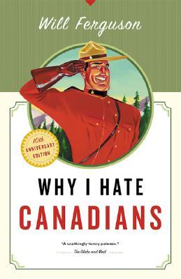Why I Hate Canadians By Ferguson, Will